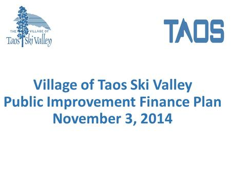 Village of Taos Ski Valley Public Improvement Finance Plan November 3, 2014.