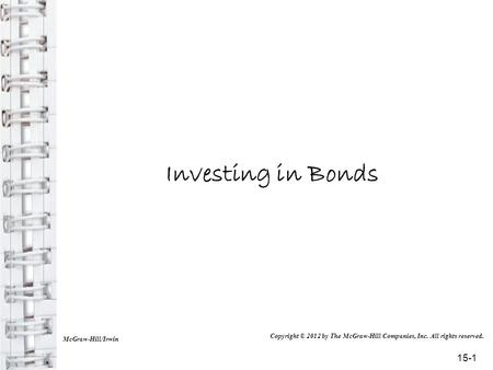 Investing in Bonds McGraw-Hill/Irwin Copyright © 2012 by The McGraw-Hill Companies, Inc. All rights reserved. 15-1.