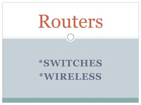 *SWITCHES *WIRELESS Routers. Description/Appearance Forwards data packets (a basic unit of communication) to its destination Can be wireless or connected.