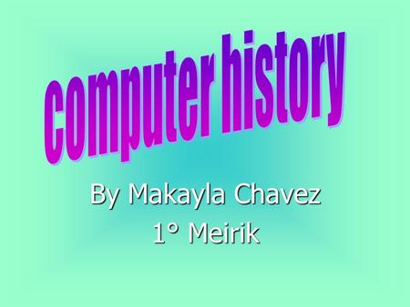 By Makayla Chavez 1° Meirik. The Complex Number Calculator (CNC) is completed. 1939 Konrad Zuse finishes the Z3 computer. 1941 Jean Hoerni's Planar process,