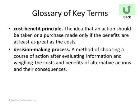 © Goodheart-Willcox Co., Inc. Glossary of Key Terms cost-benefit principle. The idea that an action should be taken or a purchase made only if the benefits.