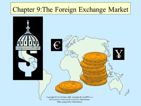 Copyright ©2003 McGraw-Hill Australia Pty Ltd PPTs t/a International Trade and Investment by John Gionea Slides prepared by John Gionea Chapter 9:The Foreign.