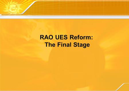 "RAO UES Reform: The Final Stage. 2  RAO ""UES of Russia"" today  Reform: company transformation and market development  Conclusions Table of Contents."