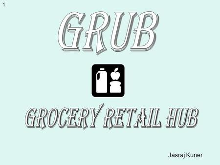 Jasraj Kuner 1. Current Situation… Ever wonder where businesses get their grocery items from? Wholesale Grocery Operators Independent RetailersFinal Consumer.