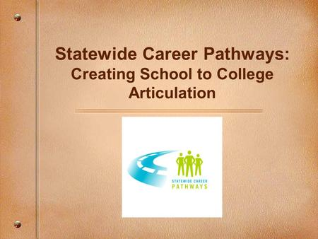 Statewide Career Pathways: Creating School to College Articulation.