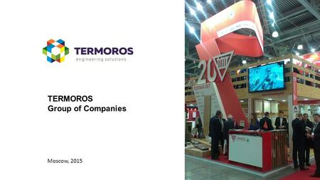 TERMOROS Group of Companies Moscow, 2015. The Termoros Group 20 years of success in engineering systems for buildings and construction projects More than.