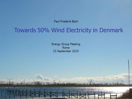 Paul-Frederik Bach  +45 75 56 26 41 Towards 50% Wind Electricity in Denmark 23 September 2015Energy Group Meeting 1 Paul-Frederik.