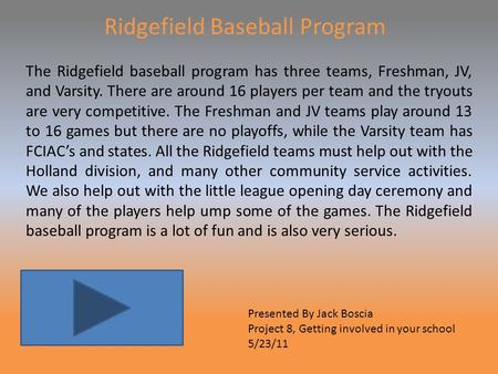 Ridgefield Baseball Program The Ridgefield baseball program has three teams, Freshman, JV, and Varsity. There are around 16 players per team and the tryouts.