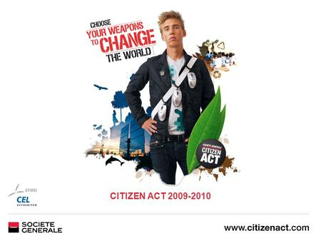 CITIZEN ACT 2009-2010. What is CITIZEN ACT? CITIZEN ACT is THE socially responsible business game. It allows your students to discover the 150 jobs that.