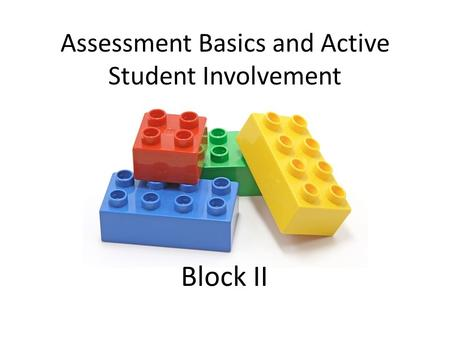 Assessment Basics and Active Student Involvement Block II.