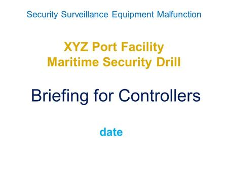 Security Surveillance Equipment Malfunction XYZ Port Facility Maritime Security Drill Briefing for Controllers date.