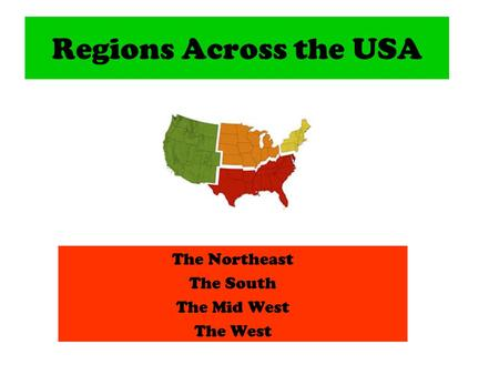 Regions Across the USA The Northeast The South The Mid West The West.