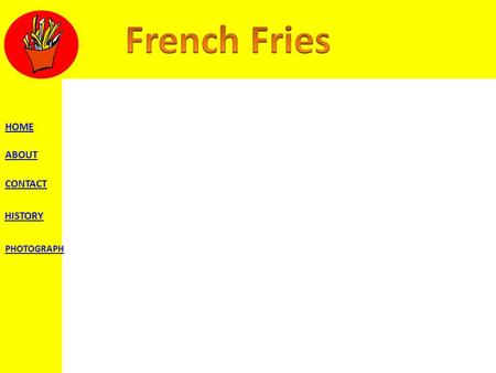 French fries are tasty fast food treats. They are crisp, golden brown, salty, warm delights. Yummmmm.