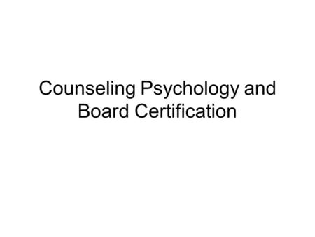 Counseling Psychology and Board Certification. American Board of Professional Psychology (ABPP) credentials are increasingly recognized by hospitals,