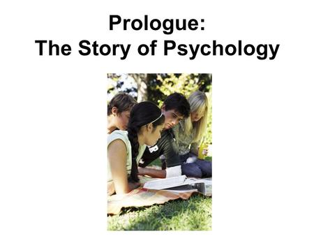 Prologue: The Story of Psychology. What is Psychology Psychology is the science of behavior and mental processes.
