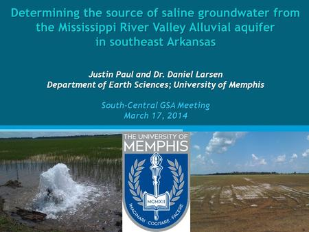 Determining the source of saline groundwater from the Mississippi River Valley Alluvial aquifer in southeast Arkansas Justin Paul and Dr. Daniel Larsen.