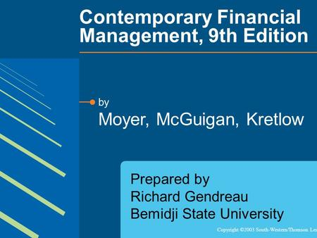 Contemporary Financial Management, 9th Edition Copyright ©2003 South-Western/Thomson Learning by Moyer, McGuigan, Kretlow Prepared by Richard Gendreau.