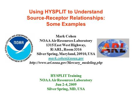 Using HYSPLIT to Understand Source-Receptor Relationships: Some Examples HYSPLIT Training NOAA Air Resources Laboratory Jun 2-4, 2009 Silver Spring, MD,