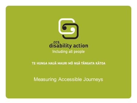 "Measuring Accessible Journeys. ""Disability is the process which happens when one group of people create barriers by designing a world only for their way."