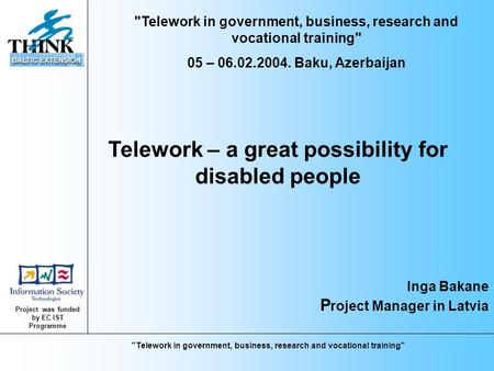 Project was funded by EC IST Programme Telework in government, business, research and vocational training Telework – a great possibility for disabled.