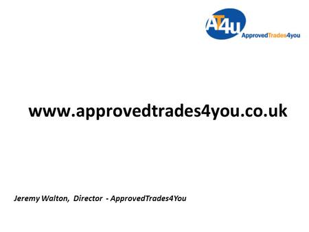 Www.approvedtrades4you.co.uk Jeremy Walton, Director - ApprovedTrades4You.
