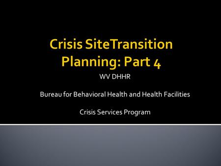 WV DHHR Bureau for Behavioral Health and Health Facilities Crisis Services Program.
