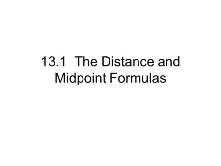 13.1 The Distance and Midpoint Formulas. Review of Graphs.