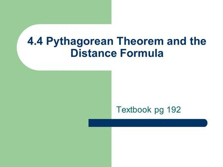 4.4 Pythagorean Theorem and the Distance Formula Textbook pg 192.