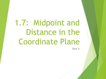 1.7: Midpoint and Distance in the Coordinate Plane Part II.