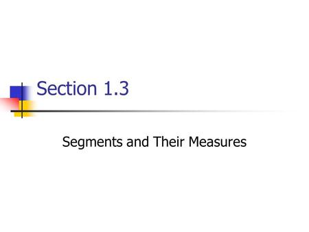 Section 1.3 Segments and Their Measures. Coordinate The real number that corresponds to a point.