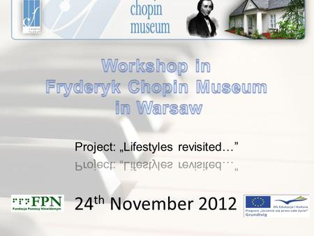 24 th November 2012. The mission of the Fryderyk Chopin Museum is: -to cultivate the memory of the great composer - to make information about his life.