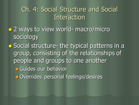 Ch. 4: Social Structure and Social Interaction 2 ways to view world- macro/micro sociology 2 ways to view world- macro/micro sociology Social structure-