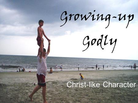 Growing-up Godly Christ-like Character. Theme Verse Ephesians 4:11-13 NLT GrowingupGrowingup Godly 11He is the one who gave these gifts to the church: