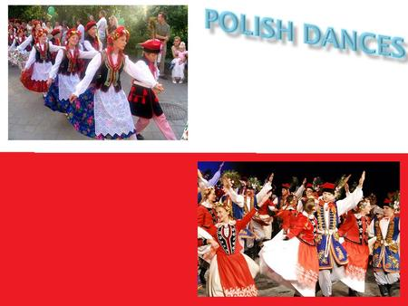 Polish representative national dance.Depending on the region, polonaise was known under various names: Polish dance, Let's go, slow round, old-fashioned,