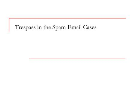 "Trespass in the Spam Email Cases. CompuServe v. Cyber Promotion User complaints  ""CompuServe has received many complaints from subscribers threatening."