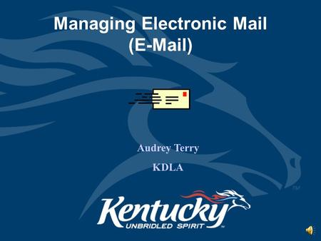 Managing Electronic Mail (E-Mail) Audrey Terry KDLA.