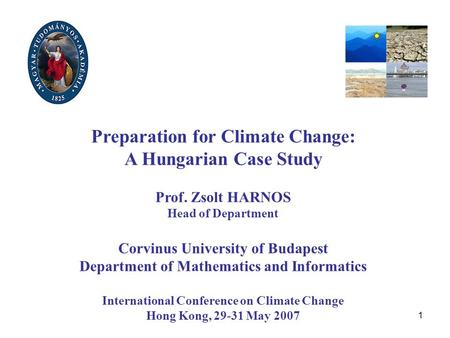 1 Preparation for Climate Change: A Hungarian Case Study Prof. Zsolt HARNOS Head of Department Corvinus University of Budapest Department of Mathematics.
