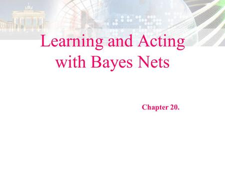 Learning and Acting with Bayes Nets Chapter 20.. Page 2 === A Network and a Training Data.