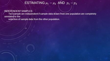 INDEPENDENT SAMPLES Two sample are independent if sample data drawn from one population are completely unrelated to the selection of sample data from the.