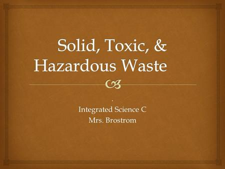 . Integrated Science C Mrs. Brostrom.  Objective: Explain short term and long term impacts of landfills and incineration of waste materials on the quality.