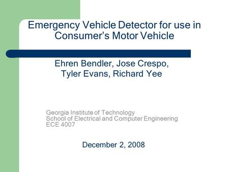 Emergency Vehicle Detector for use in Consumer's Motor Vehicle Georgia Institute of Technology School of Electrical and Computer Engineering ECE 4007 Ehren.