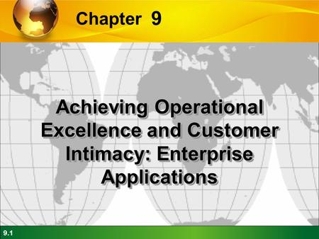 9.1 9 Chapter Achieving Operational Excellence and Customer Intimacy: Enterprise Applications.