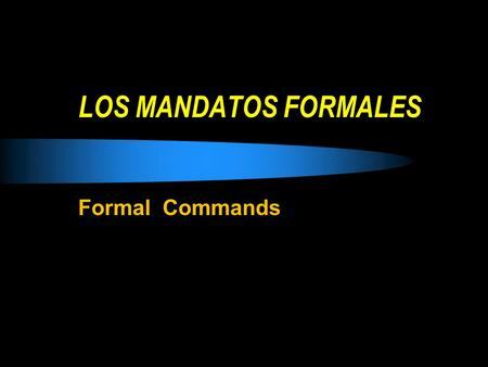"LOS MANDATOS FORMALES Formal Commands. Spanish Formal Commands - Los Mandatos Formales Have you heard any expressions lately with the word ""VIVA? ¡Viva."