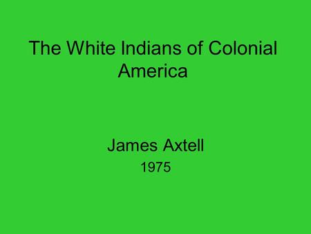 The White Indians of Colonial America James Axtell 1975.