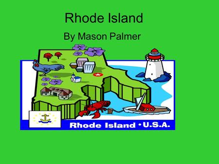Rhode Island By Mason Palmer Rhode Island was founded in1636 by Roger Williams.