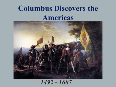 Columbus Discovers the Americas 1492 - 1607. Reasons for European Exploration 1.The Crusades 2.Emergence of Strong Central States 3.The Renaissance 4.New.