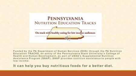 Funded by the PA Department of Human Services (DHS) through the PA Nutrition Education TRACKS, an entity of the Pennsylvania State University's College.
