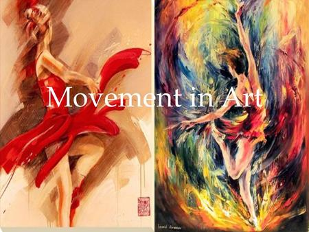 Movement in Art. Movement Tools Techniques Textures/ Colours /Layers Sense of motion is created Composition affects motion and flow Graduation of size.