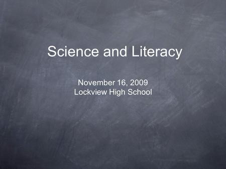 Science and Literacy November 16, 2009 Lockview High School.