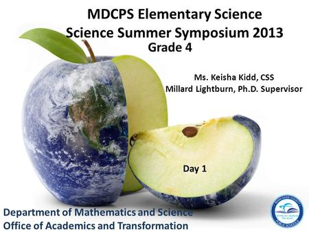 Department of Mathematics and Science Office of Academics and Transformation Ms. Keisha Kidd, CSS Millard Lightburn, Ph.D. Supervisor MDCPS Elementary.